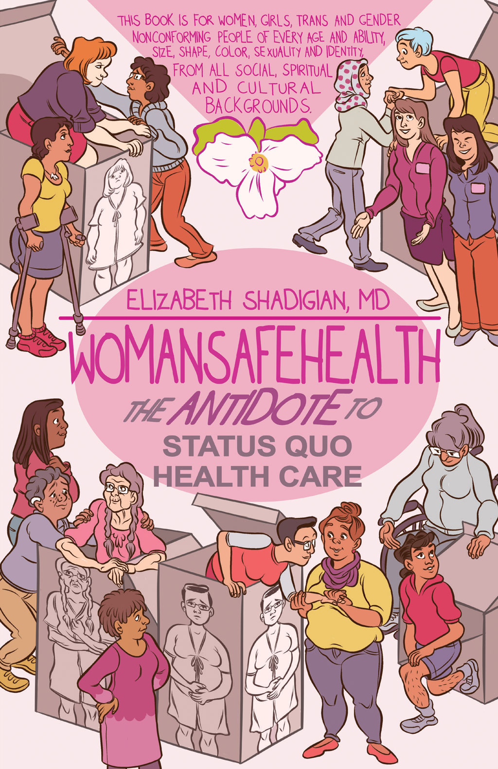 WomanSafeHealth Herstory presents WomanSafeHealth: The Antidote to Status Quo Health Care by Elizabeth Shadigian, MD